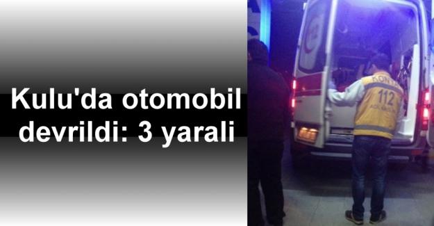 Kulu'da otomobil devrildi: 3 yaralı
