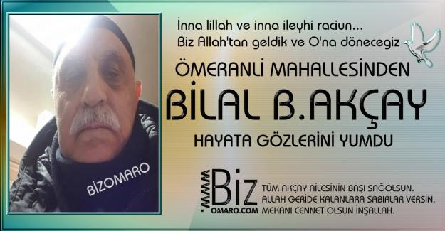 Bilal Akçay  vefat etmiştir