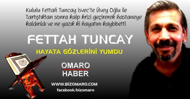 Fettah Tuncay hayatını kaybbetti