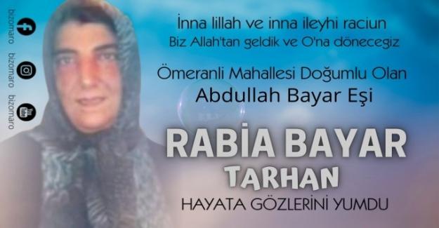 Rabia Bayar Tarhan Hayata gözlerini yumdu