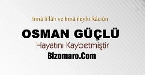 Osman Güçlü hayatini kaybetti