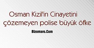 Osman Kızıl'ın Cinayetini çözemeyen polise büyük öfke