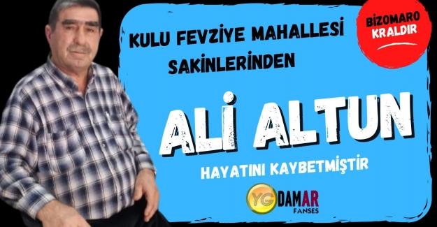 Ali Altun Hayata gözlerini yumdu