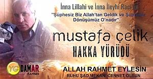 Mustafa Çelik Hayata gözlerini yumdu